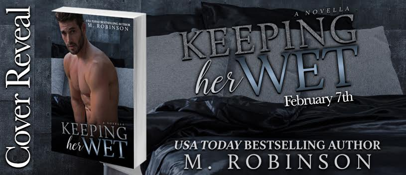 Cover Reveal- Keeping Her Wet by M. Robinson
