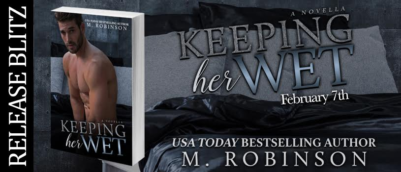 Release Blitz-  KEEPING HER WET by AUTHOR M. ROBINSON
