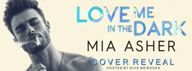 COVER REVEAL- Love Me in the Dark by Mia Asher