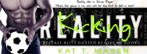 RELEASE BLITZ- Kicking Reality by Kat T.Masen