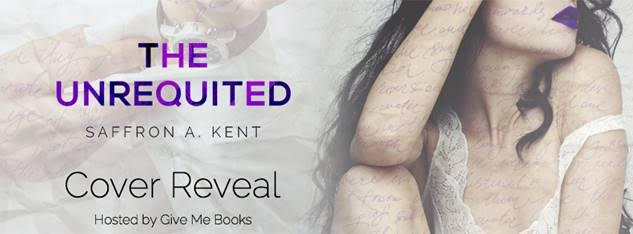 COVER REVEAL- The Unrequited by Saffron A. Kent
