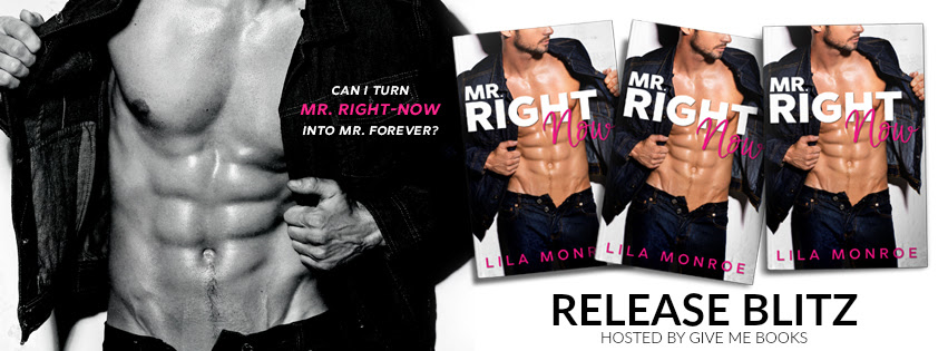 RELEASE BLITZ- Mr. Right-Now by LilaMonroe