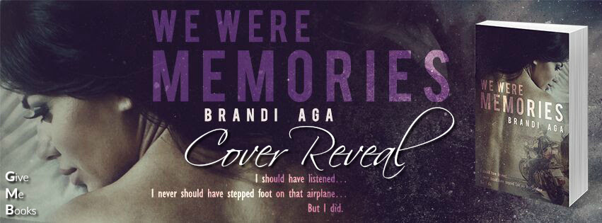 COVER REVEAL- We Were Memories by Brandi Aga