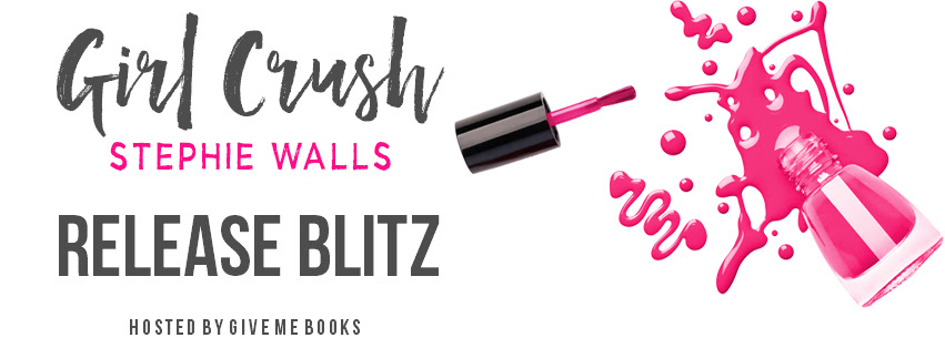 RELEASE BLITZ- Girl Crush by StephieWalls