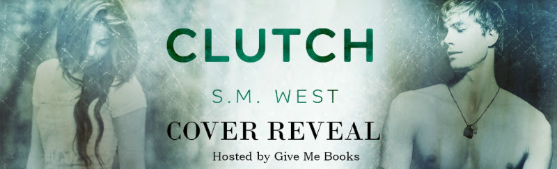 COVER REVEAL- Clutch by S.M.West