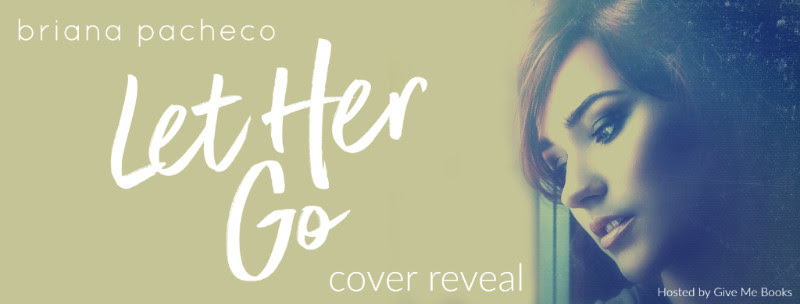 COVER REVEAL- Let Her Go by Briana Pacheco