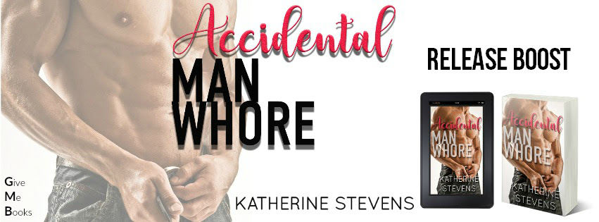 RELEASE BOOST- Accidental Man Whore by Katherine Stevens